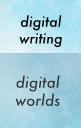 Digital Writing//Digital Worlds